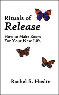 Rituals of Release - How to Make Room for Your New Life